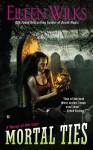 Mortal Ties - Eileen Wilks