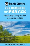 101 Moments of Prayer: Inspiring Thoughts for Listening to God (Guideposts spirit lifters) - Elizabeth Sherrill