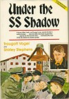 Under the SS Shadow - Traugott Vogel, Shirley Stephens