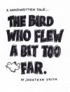 The Bird Who Flew A Bit Too Far (A Handwritten Tale) - Jonathan Smith