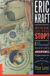 Where Do You Stop?: The Personal History, Adventures, Experiences, and Observations of Peter Leroy - Eric Kraft