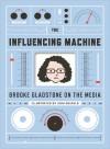 The Influencing Machine: Brooke Gladstone on the Media - Brooke Gladstone, Josh Neufield