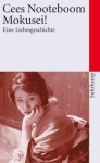 Mokusei! : eine Liebesgeschichte - Cees Nooteboom, Helga van Beuningen