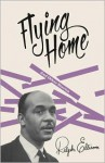 Flying Home and Other Stories - Ralph Ellison, John F. Callahan