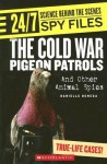 The Cold War Pigeon Patrols and Other Animal Spies - Danielle Denega