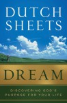 Dream: Discovering God's Purpose for Your Life - Dutch Sheets