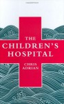 The Children's Hospital - Chris Adrian