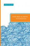 The Sea Sleeps: New and Selected Poems - Greg Miller