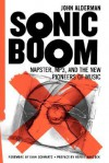 Sonic Boom: Napster, Mp3, And The New Pioneers Of Music - John Alderman