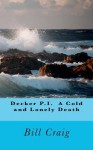 Decker P.I. a Cold and Lonely Death - Bill Craig, Laura Givens