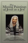 The Missing Paintings of Jesus as a Jew. Jesus, Tell Us about Your Judaism - Clara Maria Goldstein, Lawrence S. Cunningham