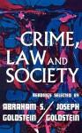 Crime, Law and Society - Abraham S. Goldstein, Joseph K. Goldstein