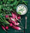 The Artist, the Cook, and the Gardener: Recipes Inspired by Painting from the Garden - Maryjo Koch, Barry, Jenny
