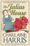 The Julius House (Aurora Teagarden Mysteries #4) - Charlaine Harris