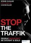 Stop The Traffik: The Crime That Shames Us All - Steve Chalke