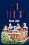 Fun in the Sun - Michael J. Kelly