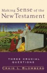 Making Sense of the New Testament: Three Crucial Questions - Craig L. Blomberg