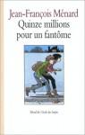 Quinze millions pour un fantôme - Jean-François Ménard