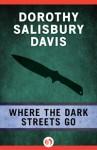 Where the Dark Streets Go (R) - Dorothy Salisbury Davis