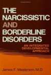 The Narcissistic and Borderline Disorders: An Integrated Developmental Approach - James F. Masterson