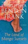 The Land of Mango Sunsets - Dorothea Benton Frank, Nanette Savard
