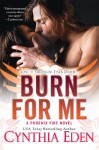 Burn For Me (Phoenix Fire) - Cynthia Eden