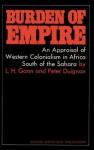 Burden of Empire: An Appraisal of Western Colonialism in Africa South of the Sahara - Peter Duignan, Lewis H Gann
