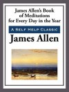 James Allen's Book of Meditations for Every Day of the Year - James Allen