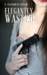 Elegantly Wasted (Wasted Series, #1) - C. Elizabeth Vescio