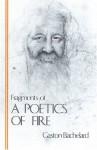 Fragments Of A Poetics Of Fire - Gaston Bachelard