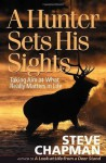 A Hunter Sets His Sights: Taking Aim at What Really Matters in Life (Chapman, Steve) - Steve Chapman