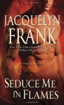 Seduce Me in Flames - Jacquelyn Frank