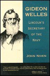 Gideon Welles: Lincoln's Secretary of the Navy - John Niven