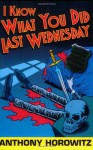 I Know What You Did Last Wednesday - Anthony Horowitz