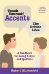 Teach Yourself Accents - The British Isles: A Handbook for Young Actors and Speakers - Robert Blumenfeld