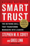 Smart Trust: Creating Prosperity, Energy, and Joy in a Low-Trust World - Stephen M.R. Covey, Greg Link, Rebecca R. Merrill