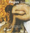 Degas Through His Own Eyes: Visual Disability and the Late Style of Degas - Michael F. Marmor, Edgar Degas