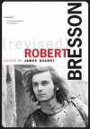 Robert Bresson (Revised and Expanded Edition) - James Quandt, Jonathan Rosenbaum, David Bordwell, Roland Barthes, Tony Pipolo, Nick Browne, Allen Thiher, T. Jefferson Kline, Mark Rappaport, Richard Suchenski, Keith Reader, André Bazin, Michael Haneke, Lindley Hanlon, Mireille Latil le Dantec, Jean-Claude Rousseau, Kri