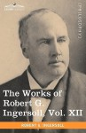 The Works Of Robert G. Ingersoll, Vol. Xii (In 12 Volumes) - Robert G. Ingersoll