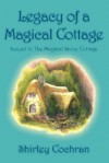 Legacy of a Magical Cottage - Shirley Cochran