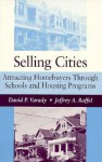 Selling Cities: Attracting Homebuyers Through Schools and Housing Programs - David P. Varady, Jeffrey A. Raffel