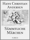 Sämmtliche Märchen (illustriert) (German Edition) - Hans Christian Andersen, Eckhard Henkel, Louis Hutschenreuther, Vilhelm Pedersen