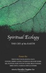 Spiritual Ecology: The Cry of the Earth - Llewellyn Vaughan-Lee PhD, Joanna Macy, Thich Nhat Hanh, Wendell Berry, Sandra Ingerman, Richard Rohr, Bill Plotkin, Mary Evelyn Tucker, Brian Swimme, Dr. Vandana Shiva