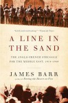 A Line in the Sand: The Anglo-French Struggle for the Middle East, 1914-1948 - James Barr