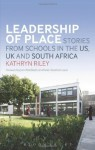 Leadership of Place: Stories from Schools in the US, UK and South Africa - Kathryn Riley