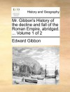 History of the Decline & Fall of the Roman Empire 1 of 2, Abridged - Edward Gibbon