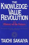 Knowledge-Value Revolution: Or, a History of the Future - Taichi Sakaiya, Paul de Angelis, George Fields, William Marsh