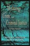 The Mythology of Crime and Criminal Justice - Victor E. Kappeler, Gary W. Potter