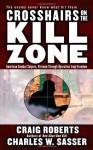 Crosshairs on the Kill Zone: American Combat Snipers, Vietnam through Operation Iraqi Freedom - Craig Roberts, Charles W. Sasser
