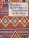 Blanket Weaving in the Southwest - Joe Ben Wheat, Ann Lane Hedlund